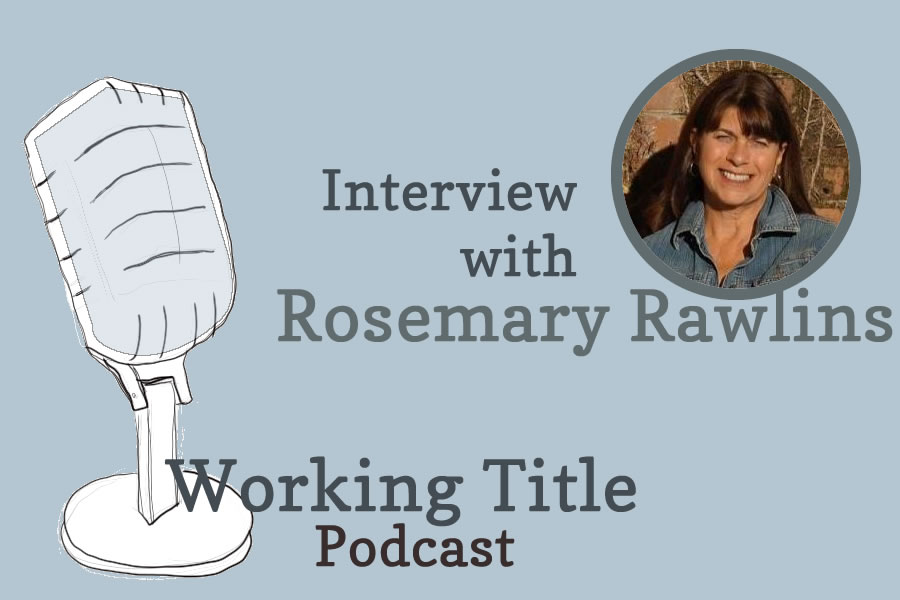 Working Title podcast with Rosemary Rawlins