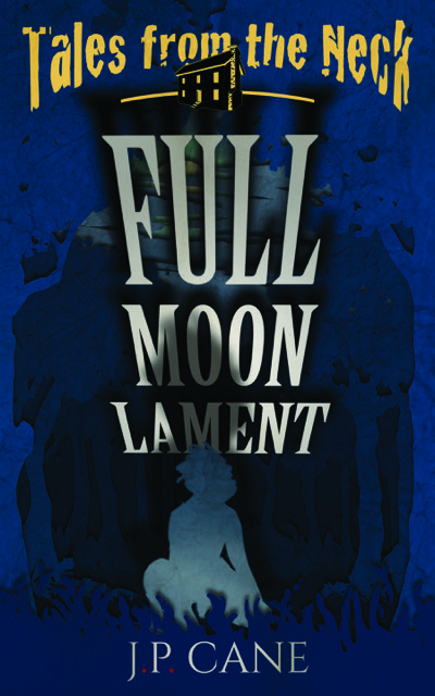 Tales from the Neck-Full Moon Lament by JP Cane